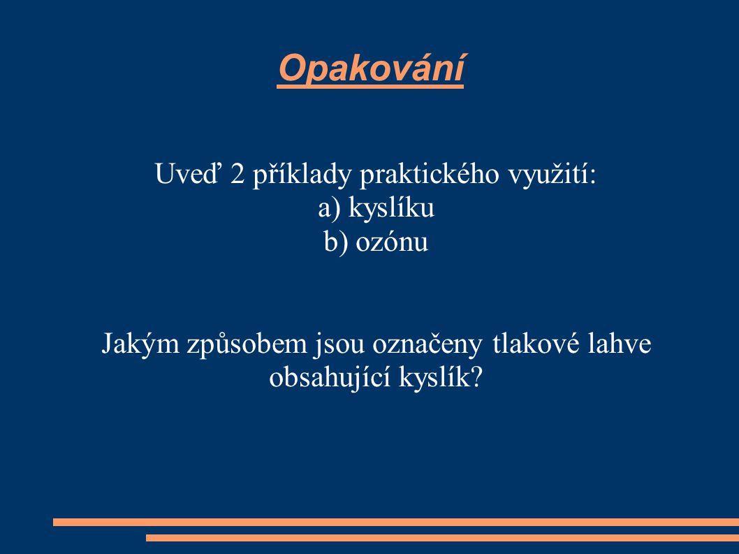 Opakování Uveď 2 příklady praktického využití: a) kyslíku b) ozónu
