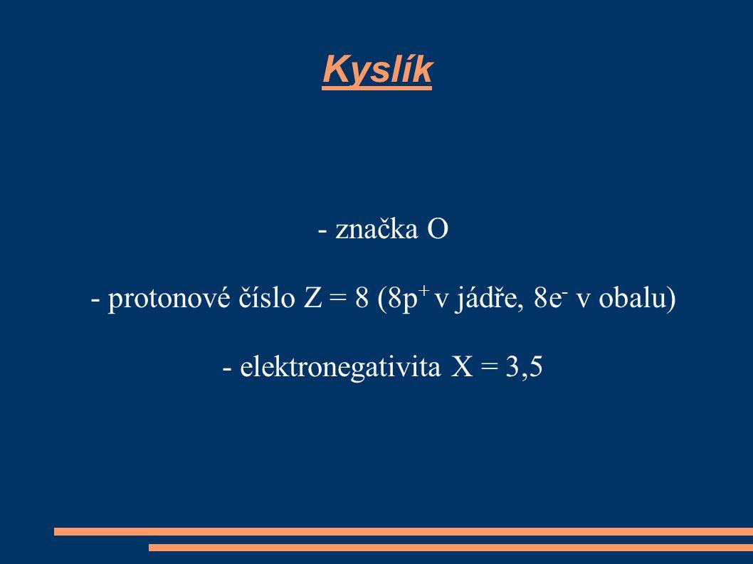 Kyslík - značka O - protonové číslo Z = 8 (8p+ v jádře, 8e- v obalu)