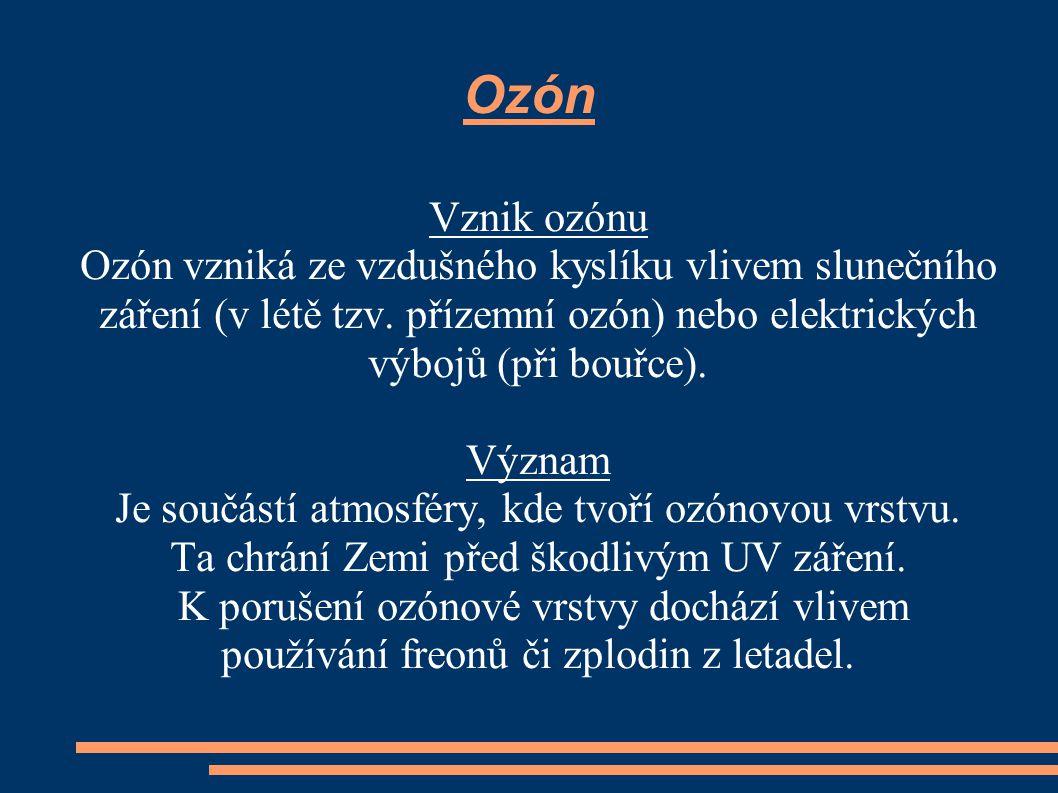Ozón Vznik ozónu. Ozón vzniká ze vzdušného kyslíku vlivem slunečního záření (v létě tzv. přízemní ozón) nebo elektrických výbojů (při bouřce).