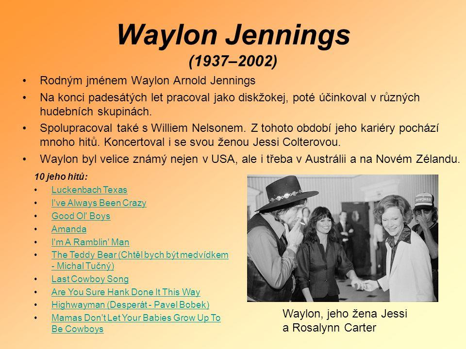 Waylon Jennings (1937–2002) Rodným jménem Waylon Arnold Jennings