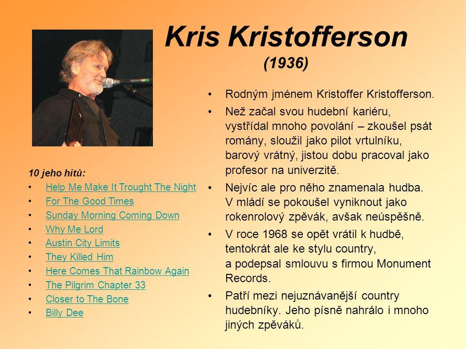 Kris Kristofferson (1936) Rodným jménem Kristoffer Kristofferson.