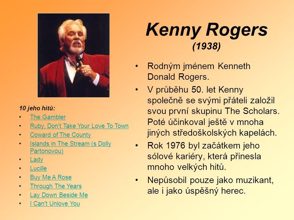 Kenny Rogers (1938) Rodným jménem Kenneth Donald Rogers.