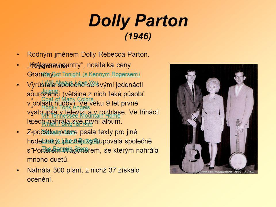 Dolly Parton (1946) Rodným jménem Dolly Rebecca Parton.