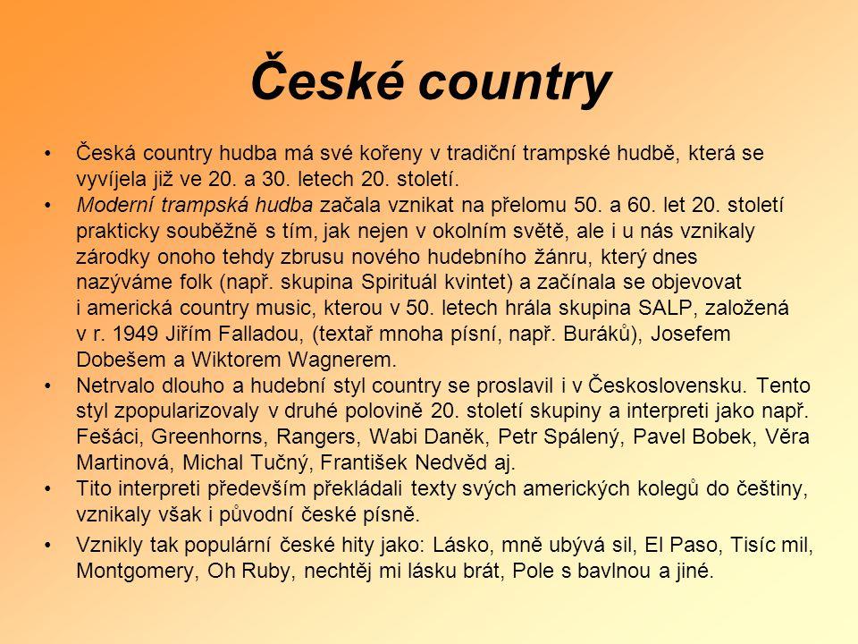 České country Česká country hudba má své kořeny v tradiční trampské hudbě, která se vyvíjela již ve 20. a 30. letech 20. století.