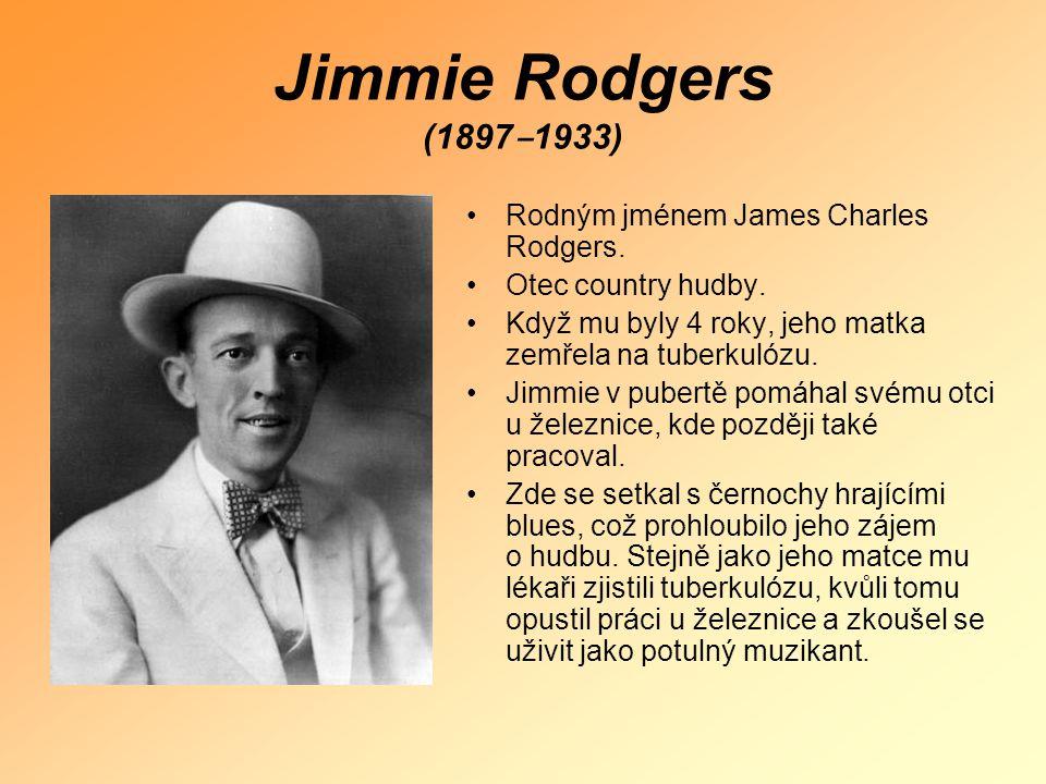 Jimmie Rodgers (1897‒1933) Rodným jménem James Charles Rodgers.