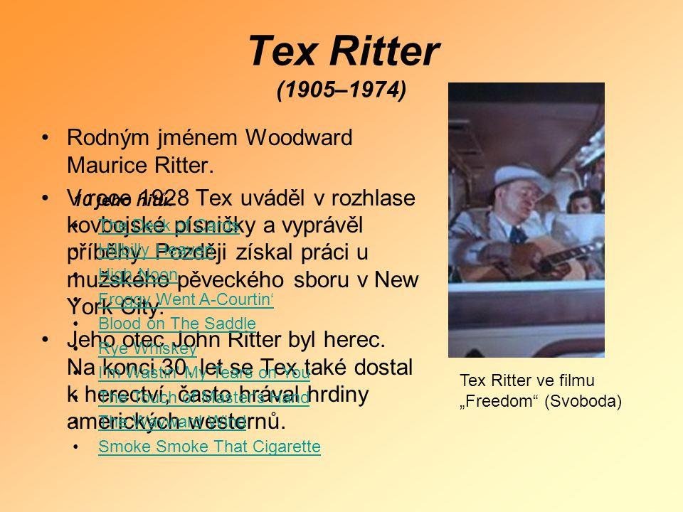 Tex Ritter (1905–1974) Rodným jménem Woodward Maurice Ritter.