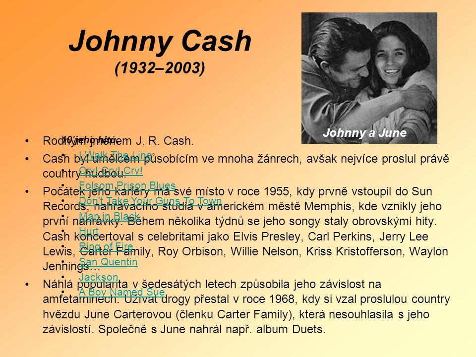Johnny Cash (1932–2003) Johnny a June Rodným jménem J. R. Cash.