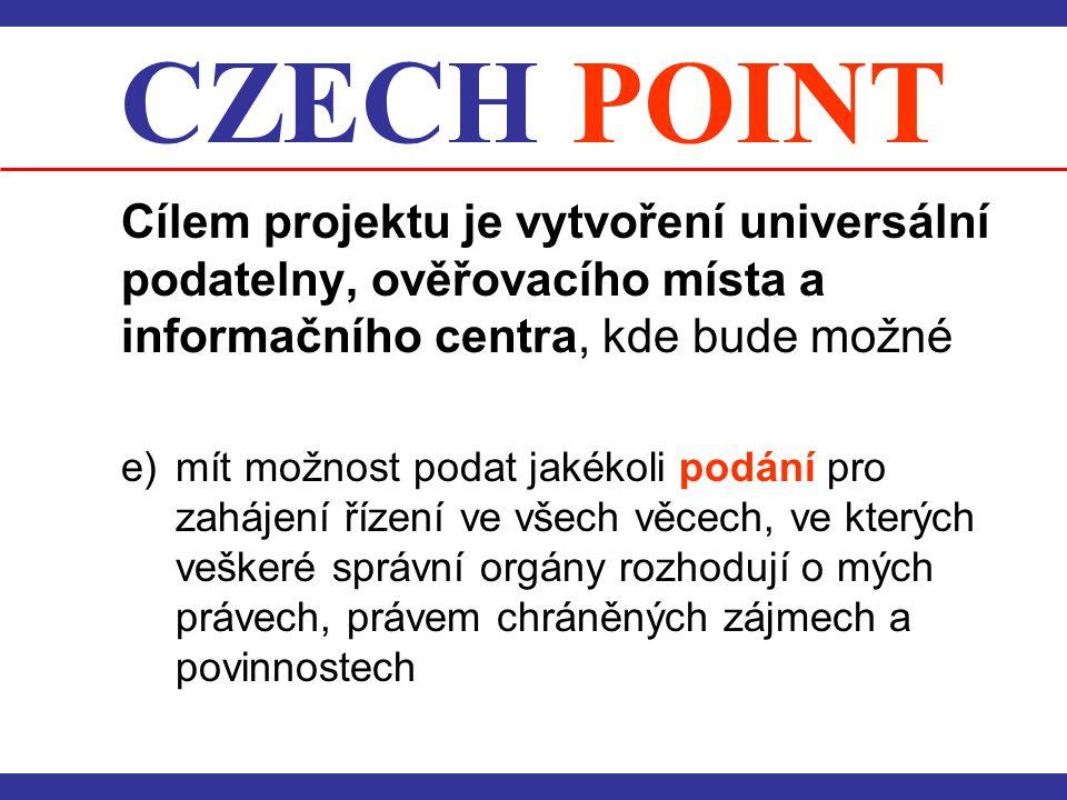 CZECH POINT Cílem projektu je vytvoření universální podatelny, ověřovacího místa a informačního centra, kde bude možné.