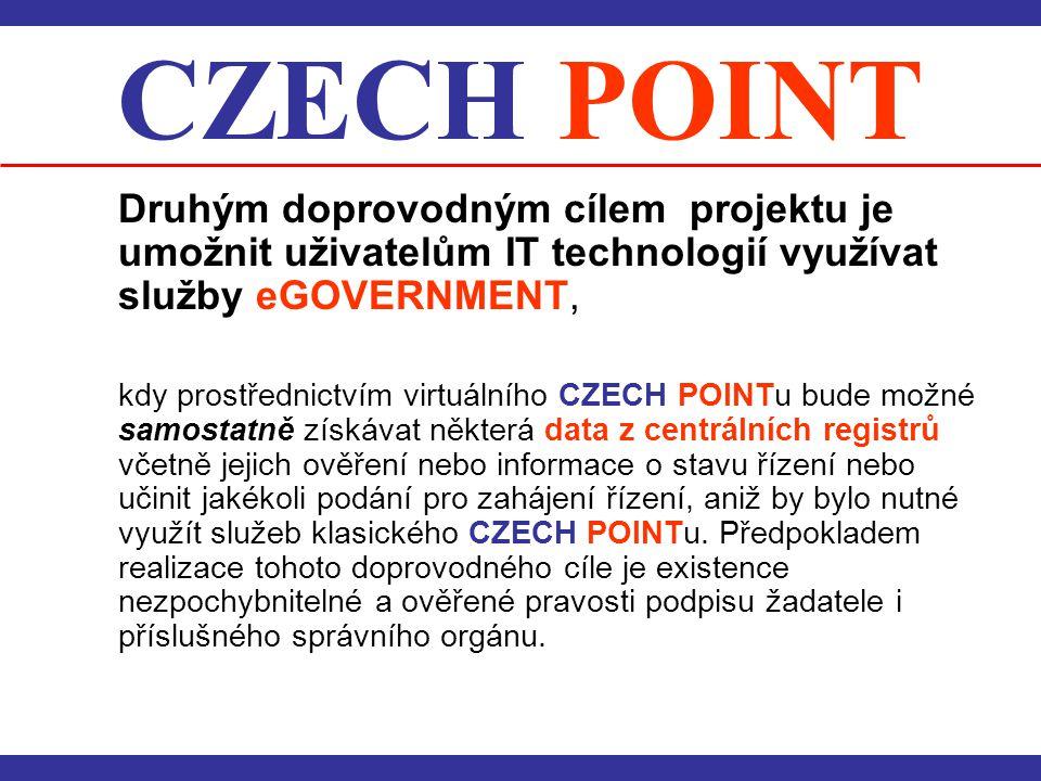 CZECH POINT Druhým doprovodným cílem projektu je umožnit uživatelům IT technologií využívat služby eGOVERNMENT,