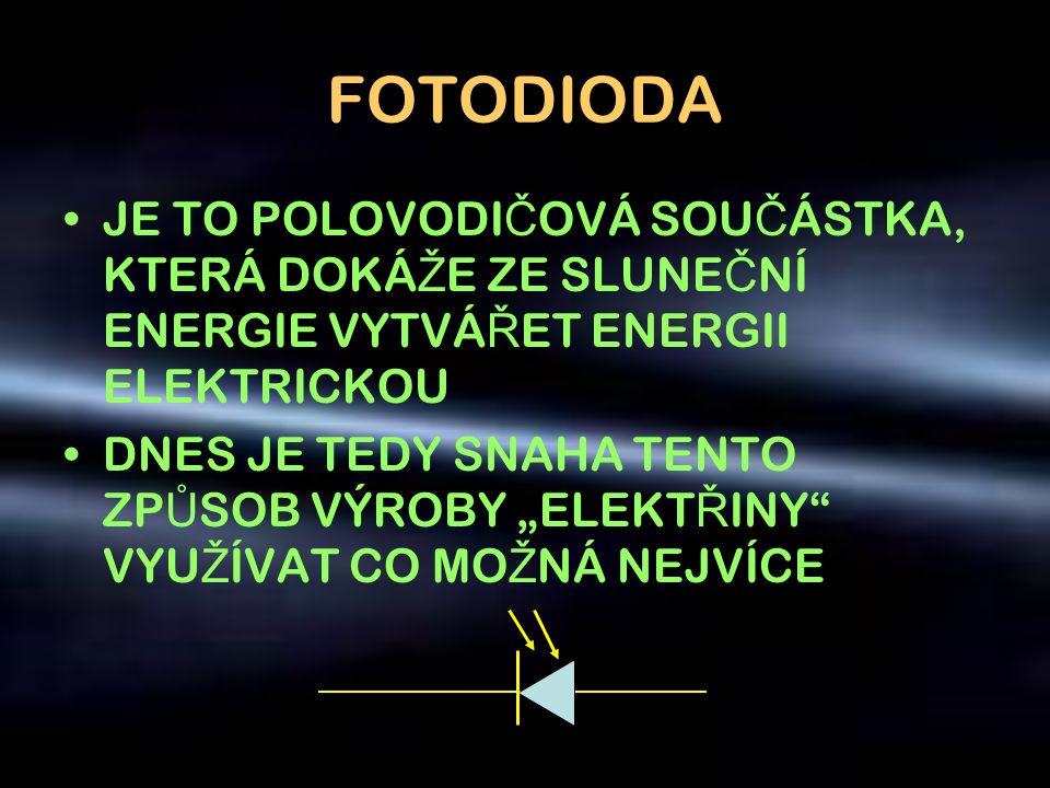 FOTODIODA JE TO POLOVODIČOVÁ SOUČÁSTKA, KTERÁ DOKÁŽE ZE SLUNEČNÍ ENERGIE VYTVÁŘET ENERGII ELEKTRICKOU.