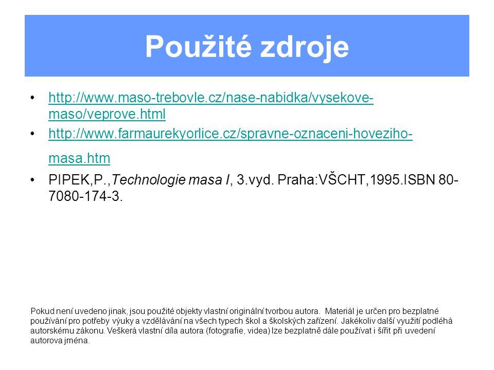 Použité zdroje http://www.maso-trebovle.cz/nase-nabidka/vysekove-maso/veprove.html.
