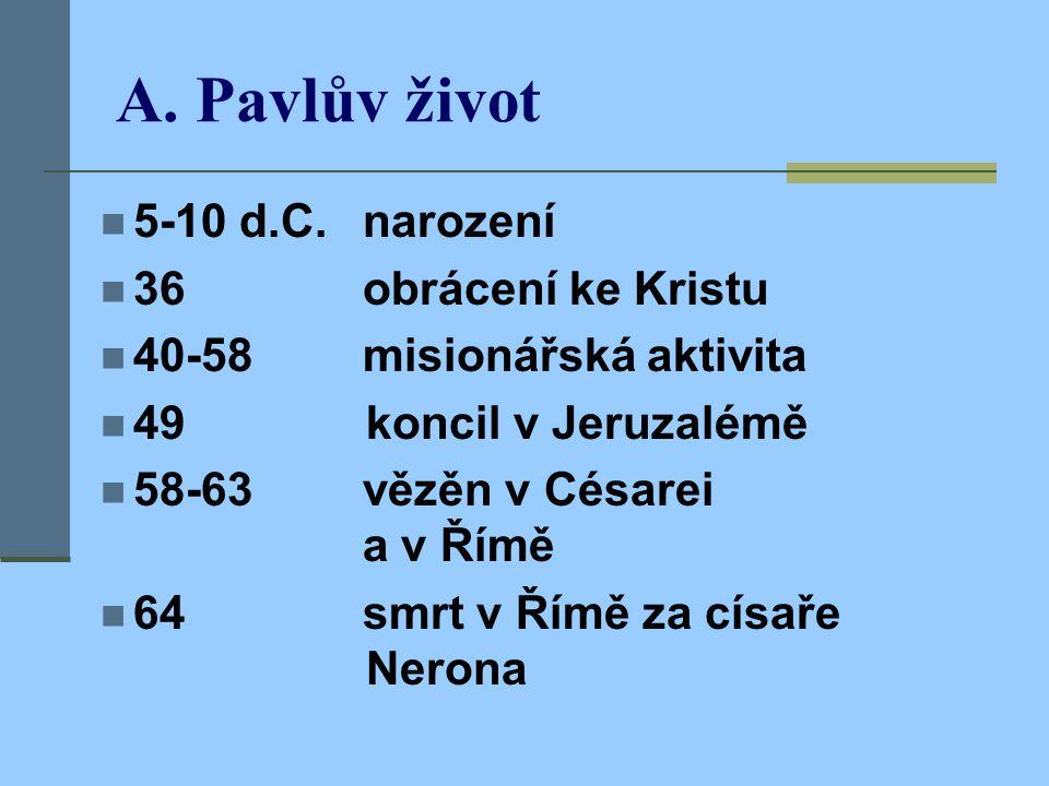 A. Pavlův život 5-10 d.C. narození 36 obrácení ke Kristu