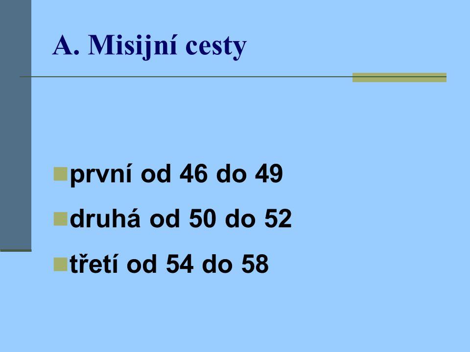 A. Misijní cesty první od 46 do 49 druhá od 50 do 52 třetí od 54 do 58
