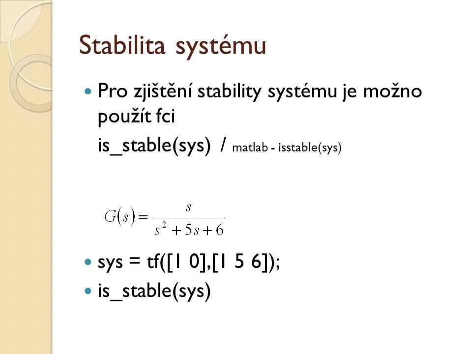 Stabilita systému Pro zjištění stability systému je možno použít fci