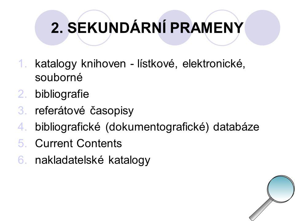 2. SEKUNDÁRNÍ PRAMENY katalogy knihoven - lístkové, elektronické, souborné. bibliografie. referátové časopisy.