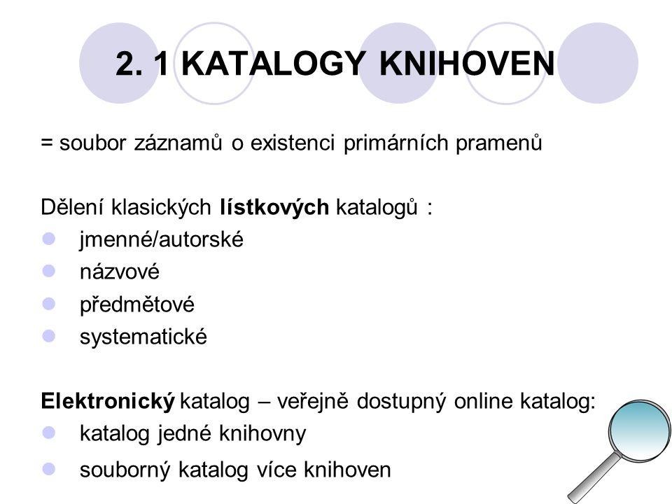 2. 1 KATALOGY KNIHOVEN = soubor záznamů o existenci primárních pramenů