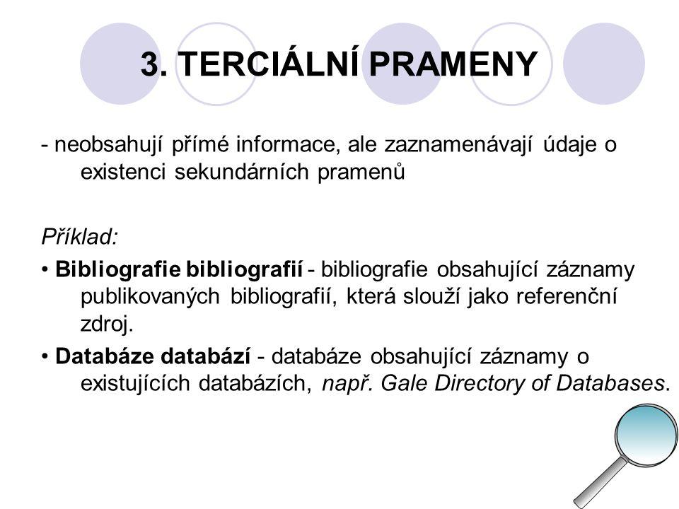 3. TERCIÁLNÍ PRAMENY - neobsahují přímé informace, ale zaznamenávají údaje o existenci sekundárních pramenů.