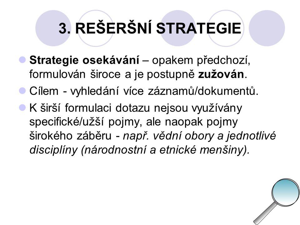 3. REŠERŠNÍ STRATEGIE Strategie osekávání – opakem předchozí, formulován široce a je postupně zužován.