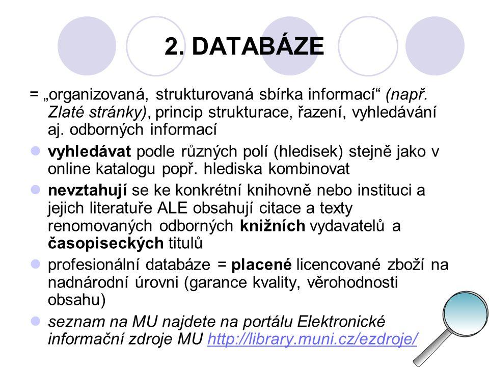 """2. DATABÁZE = """"organizovaná, strukturovaná sbírka informací (např. Zlaté stránky), princip strukturace, řazení, vyhledávání aj. odborných informací."""