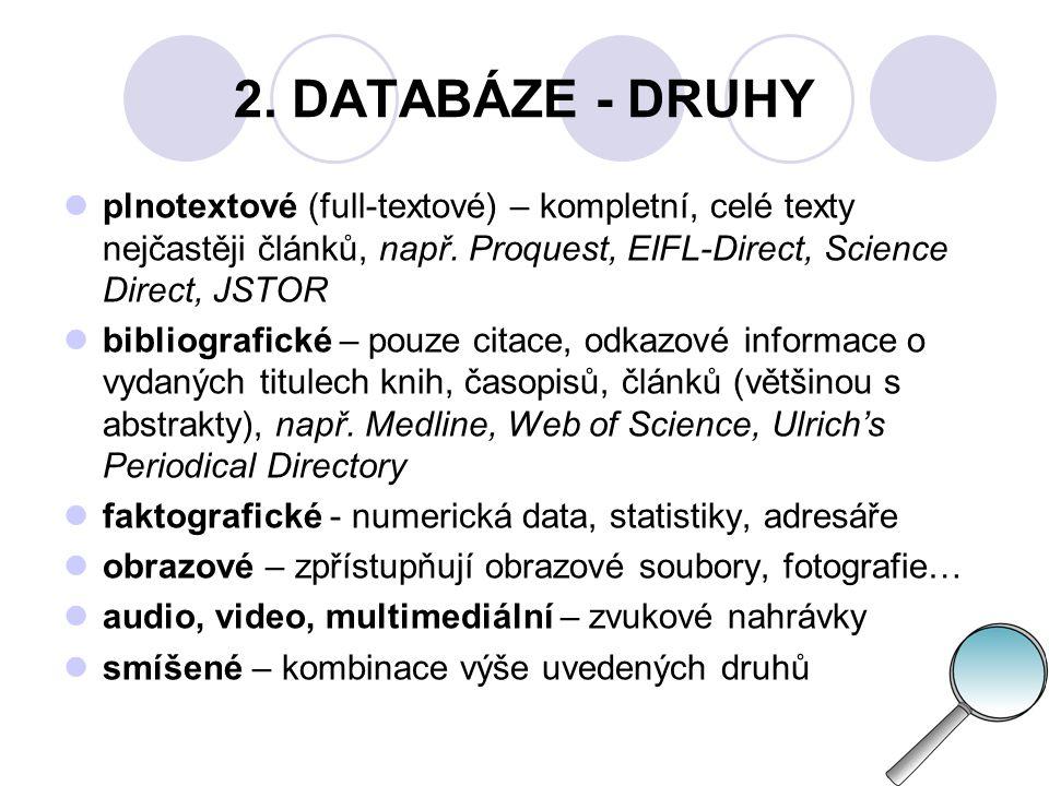 2. DATABÁZE - DRUHY plnotextové (full-textové) – kompletní, celé texty nejčastěji článků, např. Proquest, EIFL-Direct, Science Direct, JSTOR.