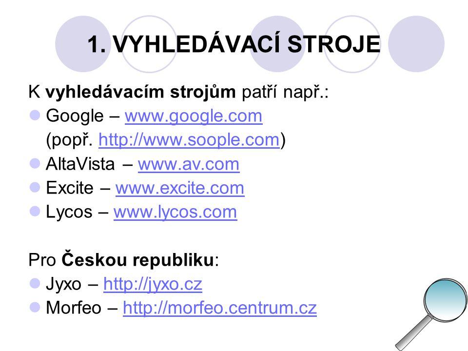 1. VYHLEDÁVACÍ STROJE K vyhledávacím strojům patří např.: