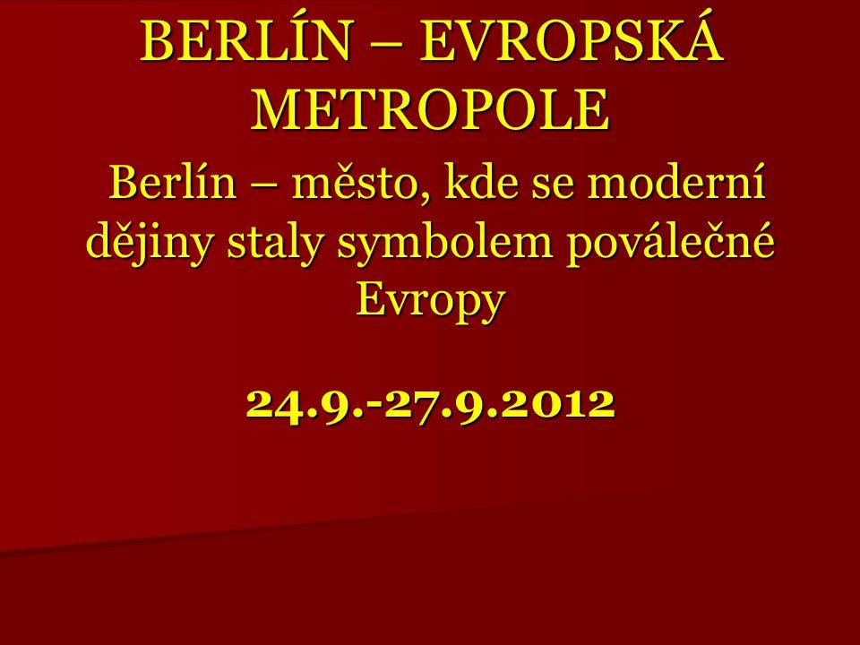 BERLÍN – EVROPSKÁ METROPOLE Berlín – město, kde se moderní dějiny staly symbolem poválečné Evropy