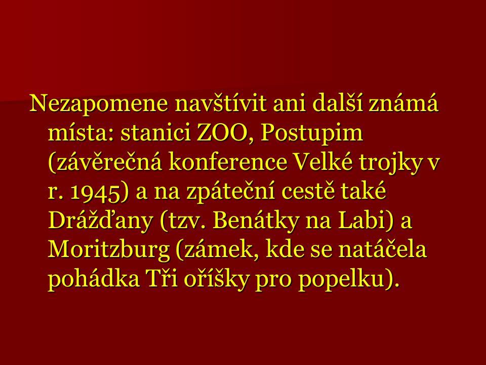 Nezapomene navštívit ani další známá místa: stanici ZOO, Postupim (závěrečná konference Velké trojky v r.