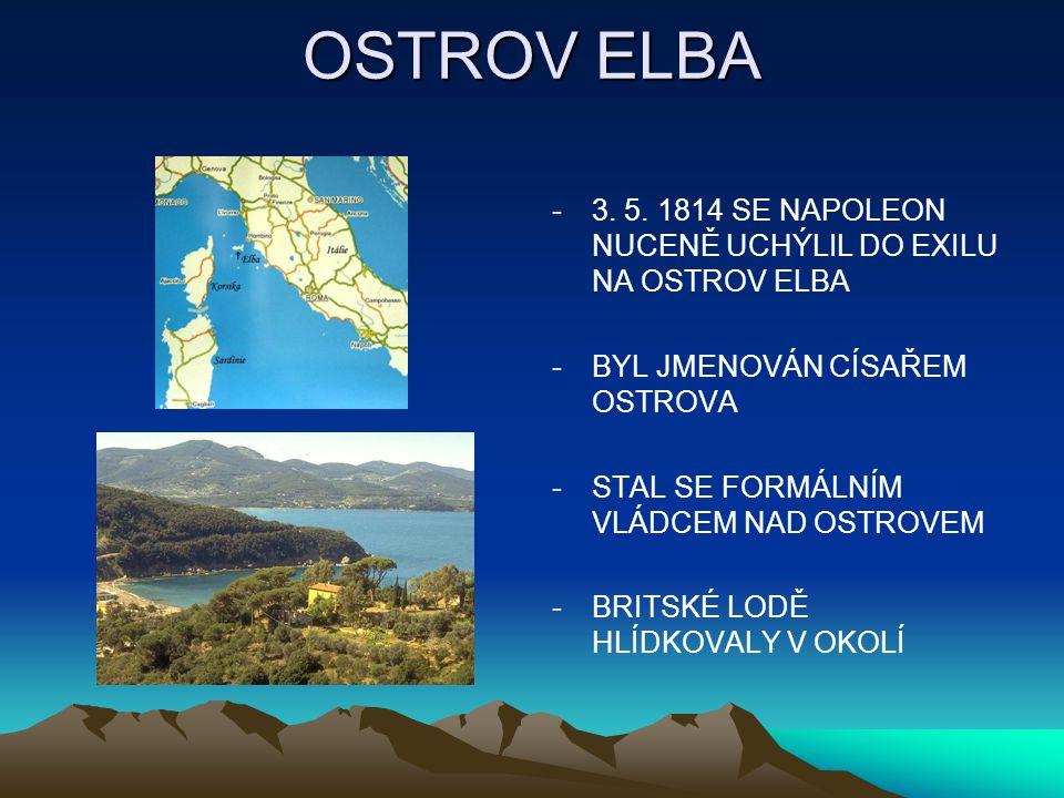 OSTROV ELBA 3. 5. 1814 SE NAPOLEON NUCENĚ UCHÝLIL DO EXILU NA OSTROV ELBA. BYL JMENOVÁN CÍSAŘEM OSTROVA.