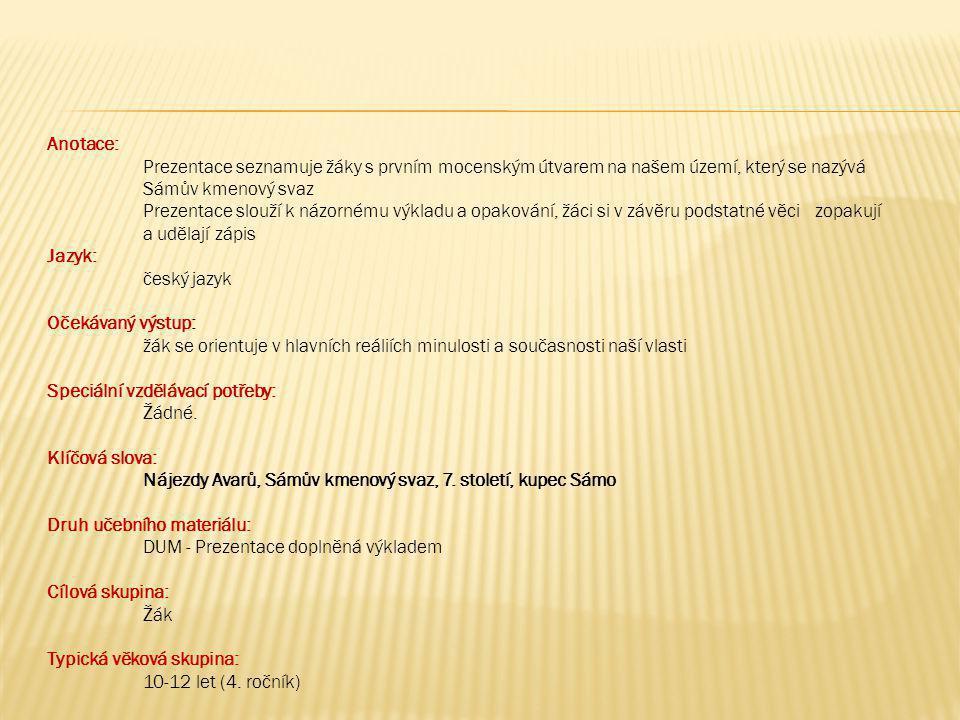 Anotace: Prezentace seznamuje žáky s prvním mocenským útvarem na našem území, který se nazývá Sámův kmenový svaz