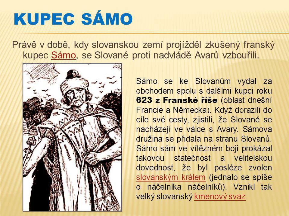 KUPEC SÁMO Právě v době, kdy slovanskou zemí projížděl zkušený franský kupec Sámo, se Slované proti nadvládě Avarů vzbouřili.