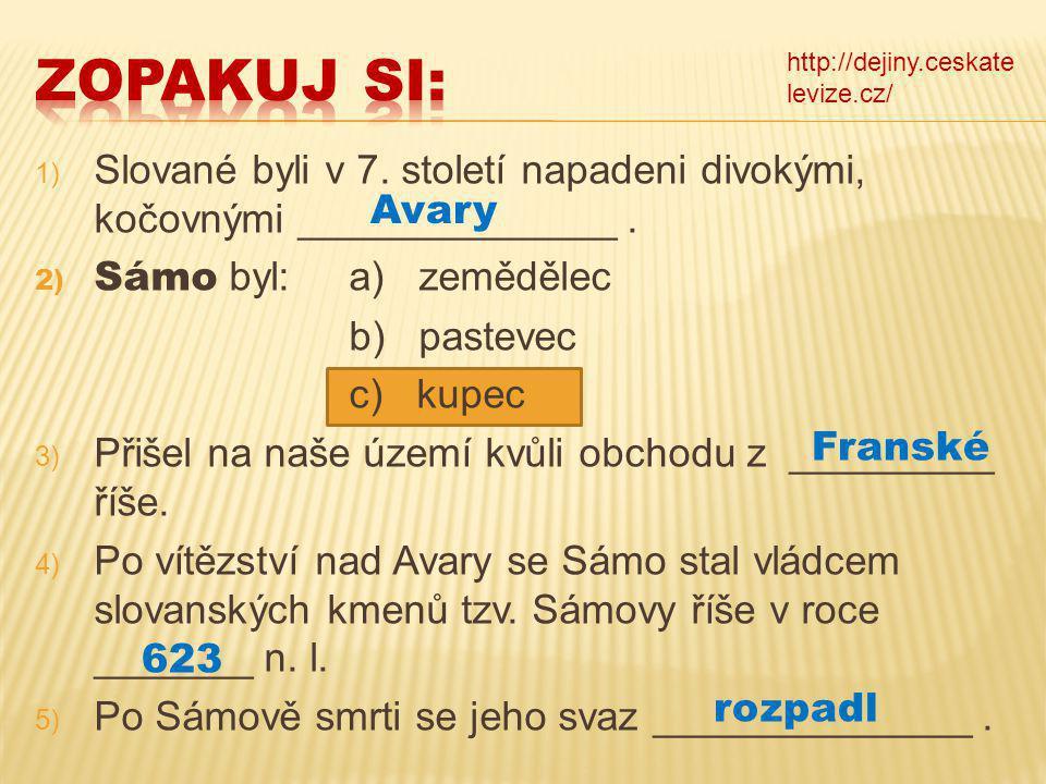 ZOPAKUJ SI: http://dejiny.ceskatelevize.cz/ Slované byli v 7. století napadeni divokými, kočovnými ______________ .