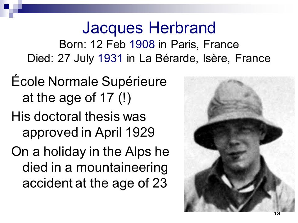 Jacques Herbrand Born: 12 Feb 1908 in Paris, France Died: 27 July 1931 in La Bérarde, Isère, France