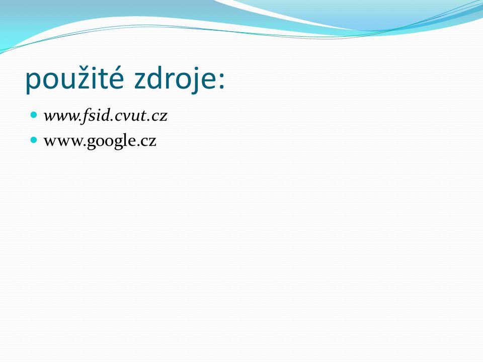 použité zdroje: www.fsid.cvut.cz www.google.cz