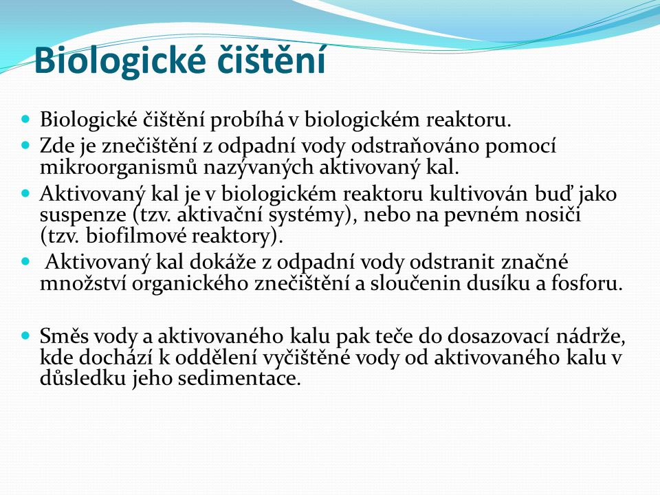 Biologické čištění Biologické čištění probíhá v biologickém reaktoru.