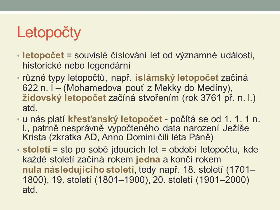Letopočty letopočet = souvislé číslování let od významné události, historické nebo legendární.