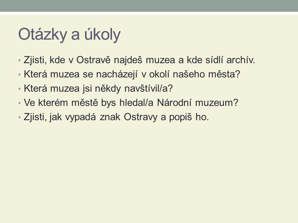 Otázky a úkoly Zjisti, kde v Ostravě najdeš muzea a kde sídlí archív.