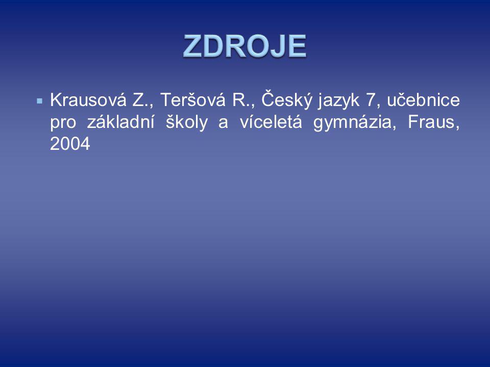 ZDROJE Krausová Z., Teršová R., Český jazyk 7, učebnice pro základní školy a víceletá gymnázia, Fraus, 2004.