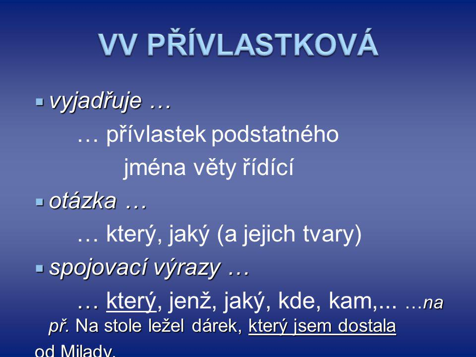 VV PŘÍVLASTKOVÁ vyjadřuje … … přívlastek podstatného jména věty řídící