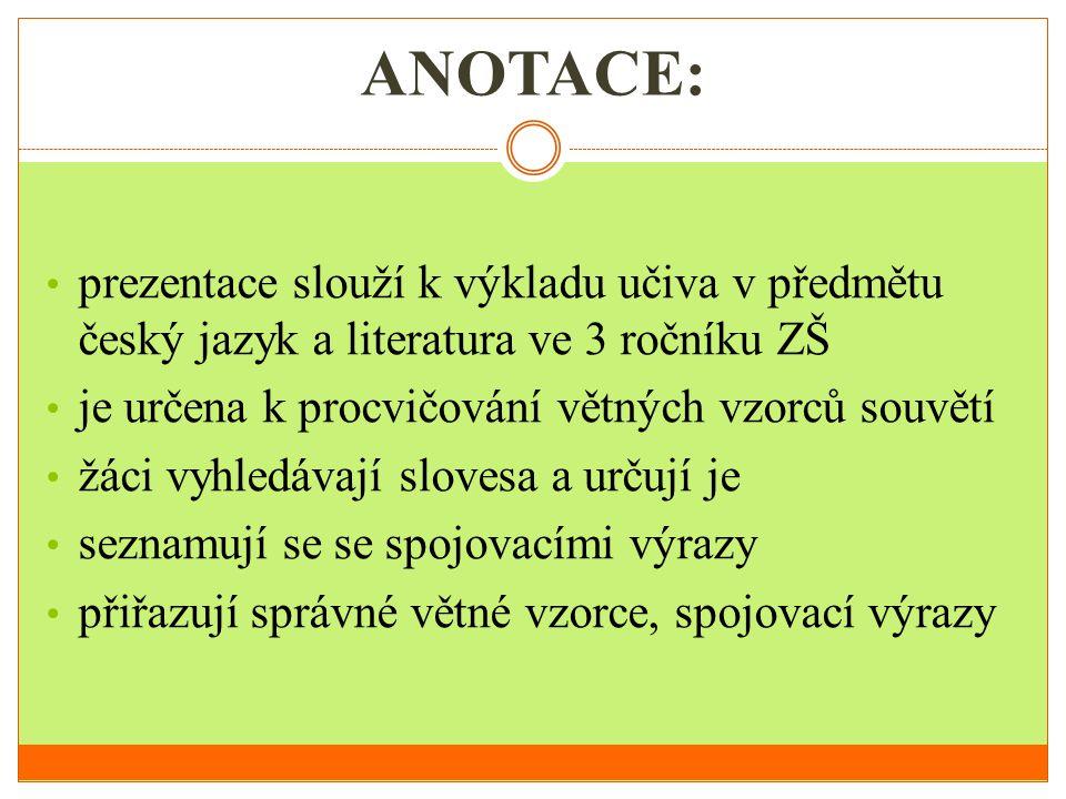ANOTACE: prezentace slouží k výkladu učiva v předmětu český jazyk a literatura ve 3 ročníku ZŠ. je určena k procvičování větných vzorců souvětí.