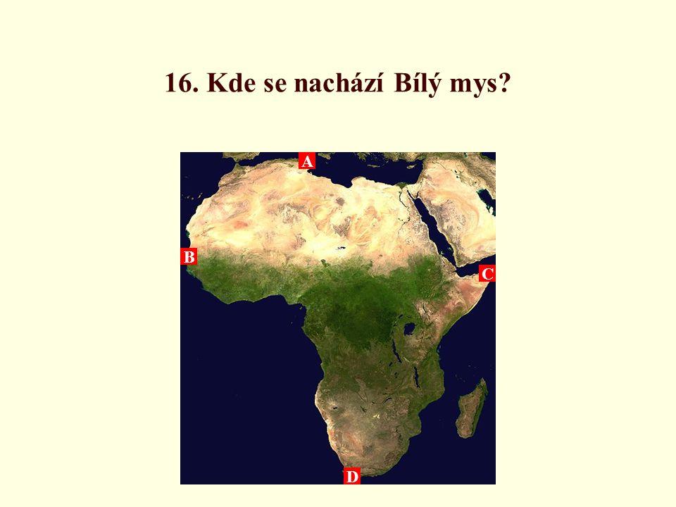 16. Kde se nachází Bílý mys A B C D