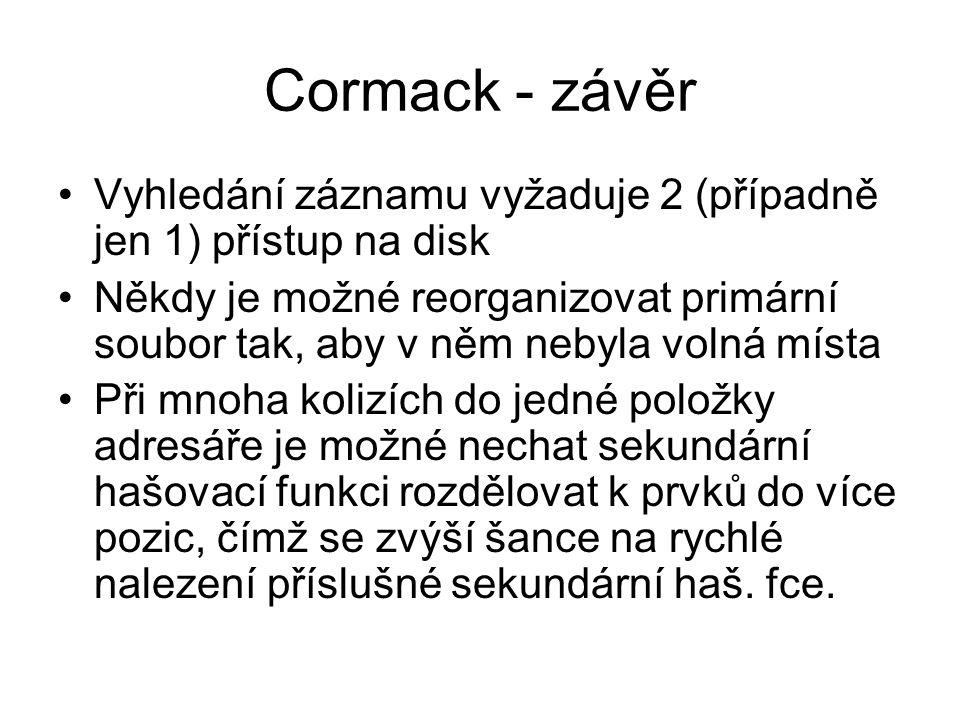 Cormack - závěr Vyhledání záznamu vyžaduje 2 (případně jen 1) přístup na disk.