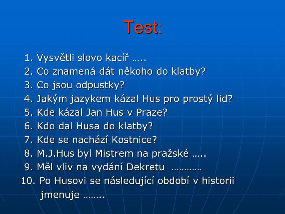 Test: 1. Vysvětli slovo kacíř ….. 2. Co znamená dát někoho do klatby