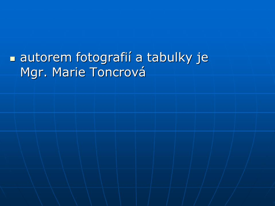 autorem fotografií a tabulky je Mgr. Marie Toncrová