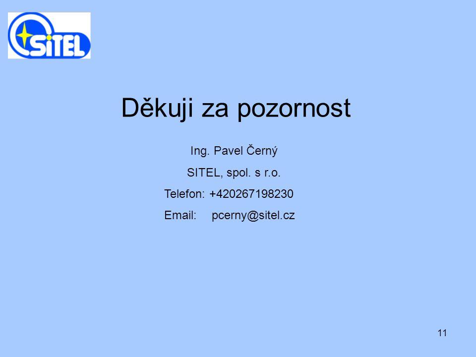 Děkuji za pozornost Ing. Pavel Černý SITEL, spol. s r.o.