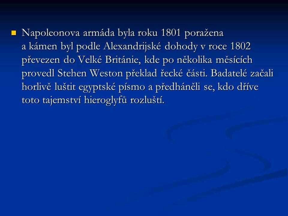 Napoleonova armáda byla roku 1801 poražena a kámen byl podle Alexandrijské dohody v roce 1802 převezen do Velké Británie, kde po několika měsících provedl Stehen Weston překlad řecké části.