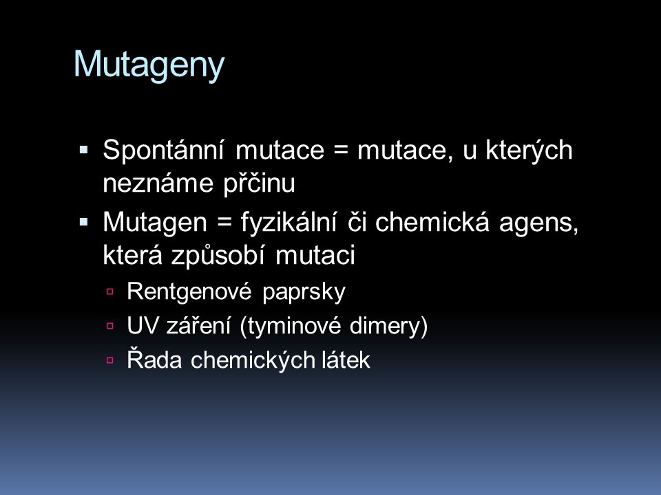 Mutageny Spontánní mutace = mutace, u kterých neznáme přčinu
