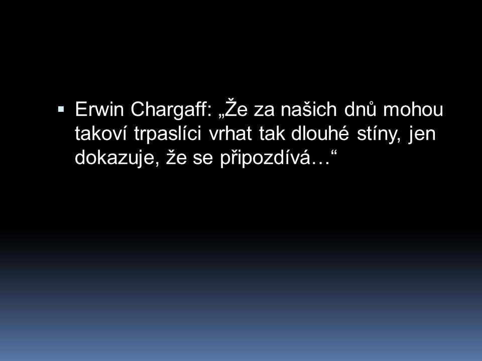 """Erwin Chargaff: """"Že za našich dnů mohou takoví trpaslíci vrhat tak dlouhé stíny, jen dokazuje, že se připozdívá…"""