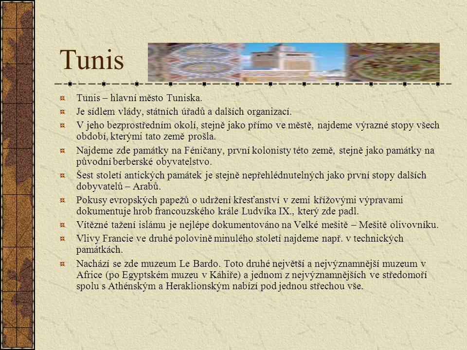 Tunis Tunis – hlavní město Tuniska.