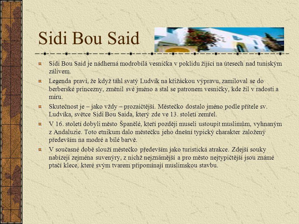 Sidi Bou Said Sidi Bou Said je nádherná modrobílá vesnička v poklidu žijící na útesech nad tuniským zálivem.