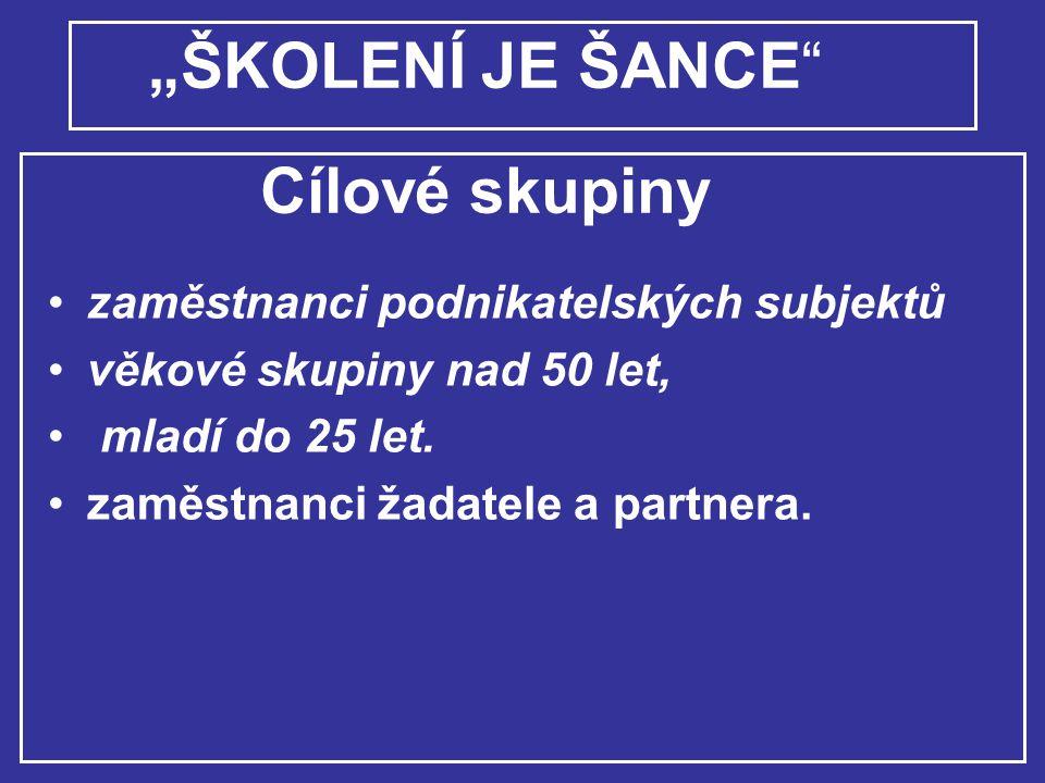"""""""ŠKOLENÍ JE ŠANCE Cílové skupiny"""